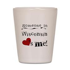 Someone in Wisconsin Shot Glass