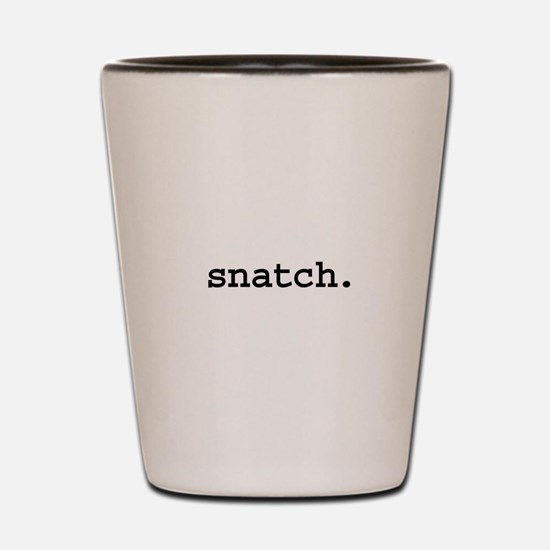 snatch. Shot Glass