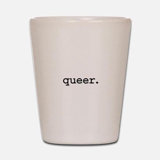 queer. Shot Glass