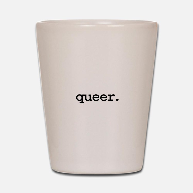 queer. Shot Glass