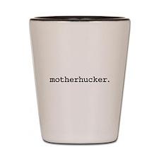 motherhucker. Shot Glass