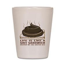 Life Is Like A Shit Sandwich Shot Glass