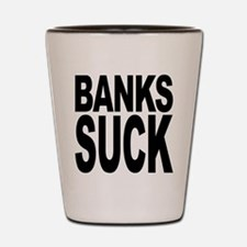 Banks Suck Shot Glass