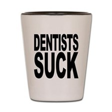 Dentists Suck Shot Glass