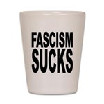 Fascism Sucks Shot Glass