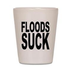 Floods Suck Shot Glass