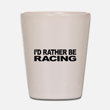 I'd Rather Be Racing Shot Glass