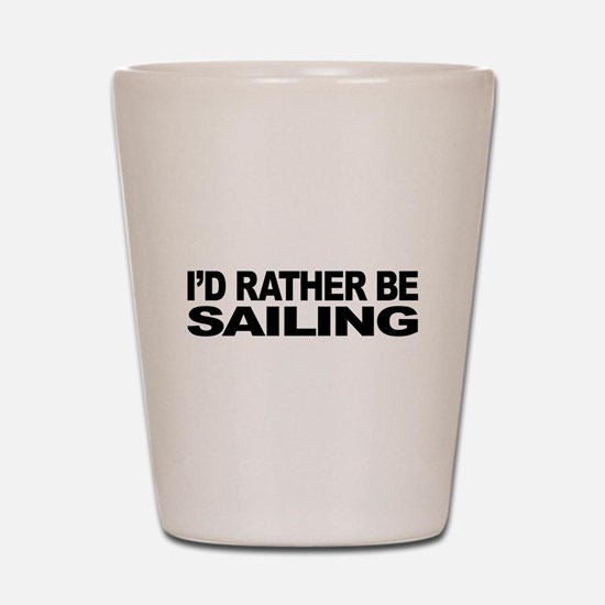 I'd Rather Be Sailing Shot Glass