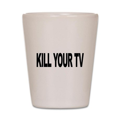 Kill Your TV (L) Shot Glass