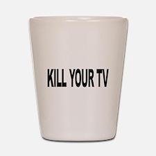 Kill Your TV (L) Shot Glass