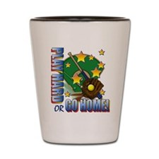 Play Hard or Go Home! Shot Glass