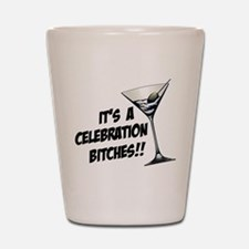 It's A Celebration Bitches! Shot Glass