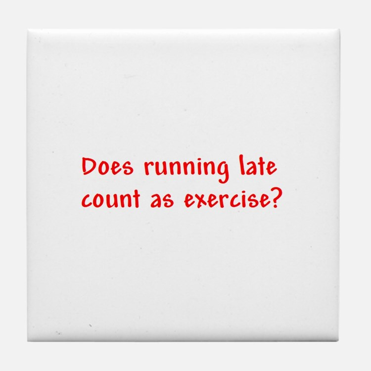 Does running late count as exercise? Tile Coaster