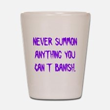 Never Summon Anything You Can Shot Glass