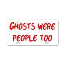 Ghosts Were People Aluminum License Plate