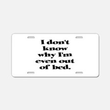 Why Get Out of Bed Aluminum License Plate