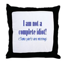 Not a Complete Idiot Throw Pillow