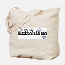 My Dog's Got Muttchismo Tote Bag