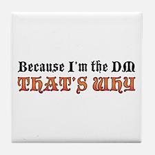 Because I'm the DM Tile Coaster