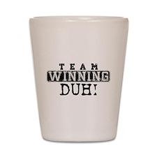 Team Winning - Duh! Shot Glass