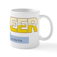 Beer, You Like This Mug