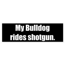 My Bulldog rides shotgun (Bumper Sticker)