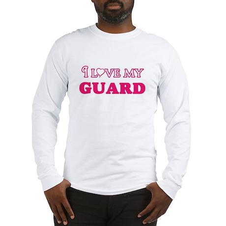 I love my Guard Long Sleeve T-Shirt