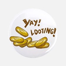 """Yay! Looting! 3.5"""" Button"""