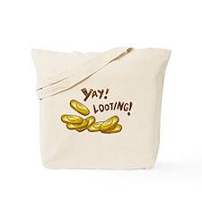Yay! Looting! Tote Bag
