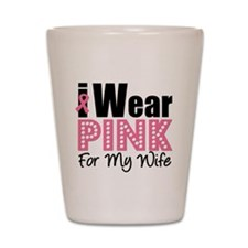 I Wear Pink For My Wife Shot Glass