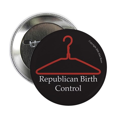 "Republican Birth Control 2.25"" Button (10 pack)"