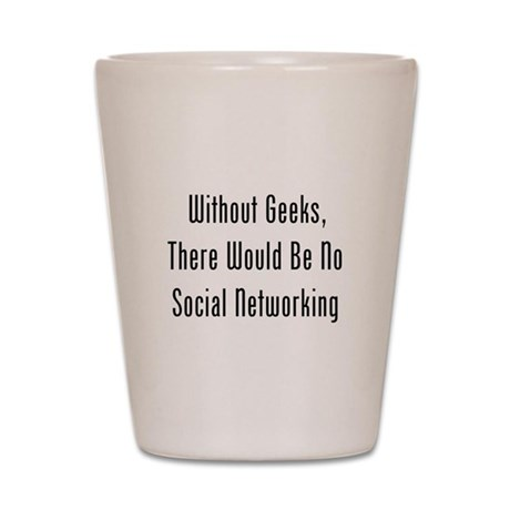 Without Geeks, No Networking Shot Glass