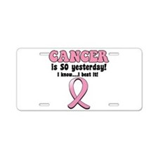 Cancer is SO Yesterday Aluminum License Plate