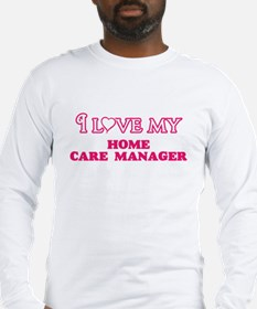 I love my Home Care Manager Long Sleeve T-Shirt
