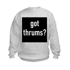got thrums? Sweatshirt