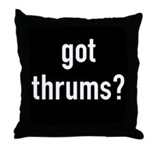 got thrums? Throw Pillow