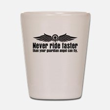 Never Ride Faster Shot Glass