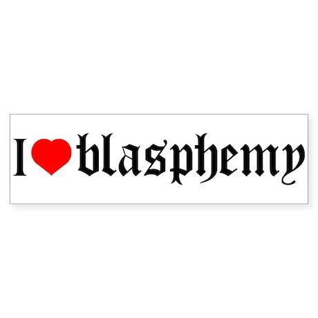 """I [heart] blasphemy"" Bumper Sticker"