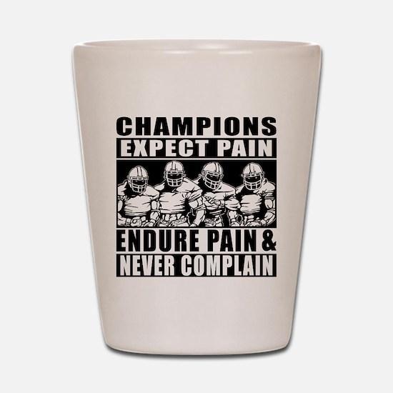 Football Champions Never Complain Shot Glass