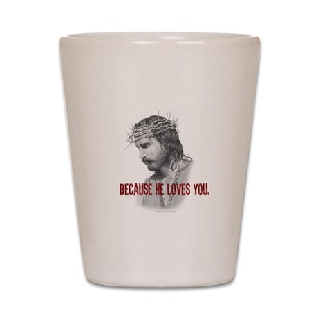 Because He Loves You Shot Glass