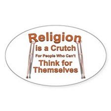 Religion is a Crutch... Oval Decal
