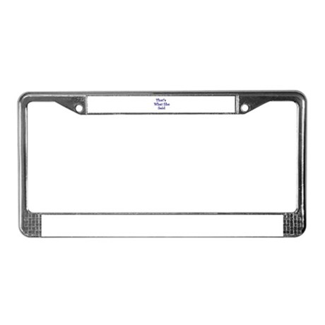 That's What She Said 1 License Plate Frame