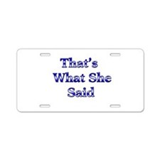 That's What She Said 1 Aluminum License Plate