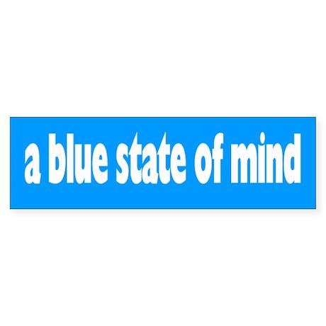 blue state of mind... Bumper Sticker