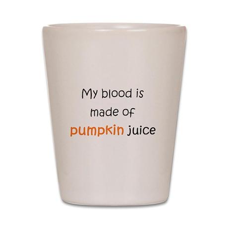My blood is made of pumpkin juice Shot Glass