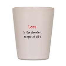 Love is the greatest Magic of all Shot Glass