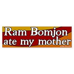 Ram Bomjon Ate My Mother Bumper Bumper Sticker
