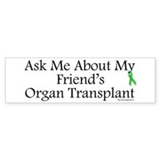 Ask Me Friend Transplant Bumper Bumper Sticker