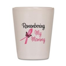 Remembering My Mommy (BC) Shot Glass