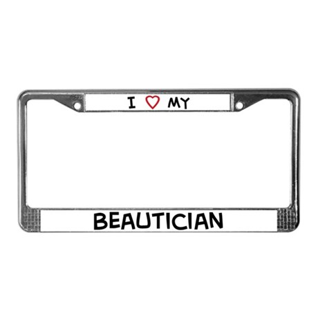 I Love Beautician License Plate Frame